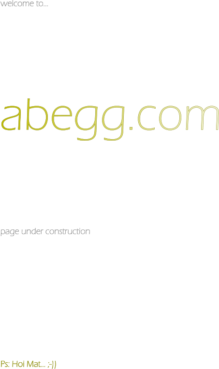 welcome to...            abegg.com           page under construction                                                                       Ps: Hoi Mat... ;-))